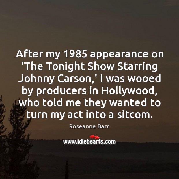 After my 1985 appearance on 'The Tonight Show Starring Johnny Carson,' I Roseanne Barr Picture Quote