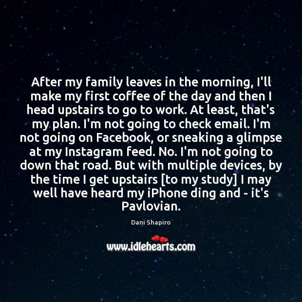 After my family leaves in the morning, I'll make my first coffee Plan Quotes Image