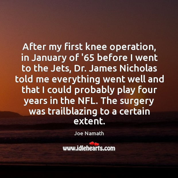 After my first knee operation, in January of '65 before I went Joe Namath Picture Quote