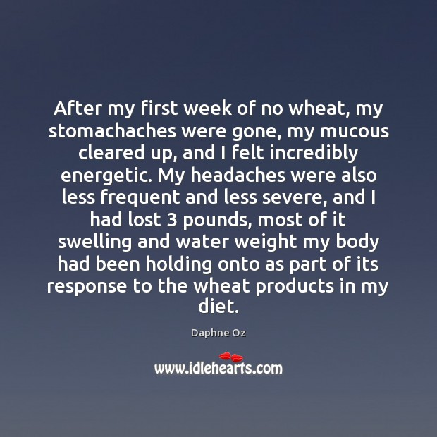 After my first week of no wheat, my stomachaches were gone, my Image
