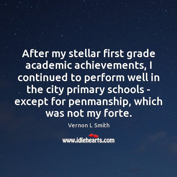 Image, After my stellar first grade academic achievements, I continued to perform well