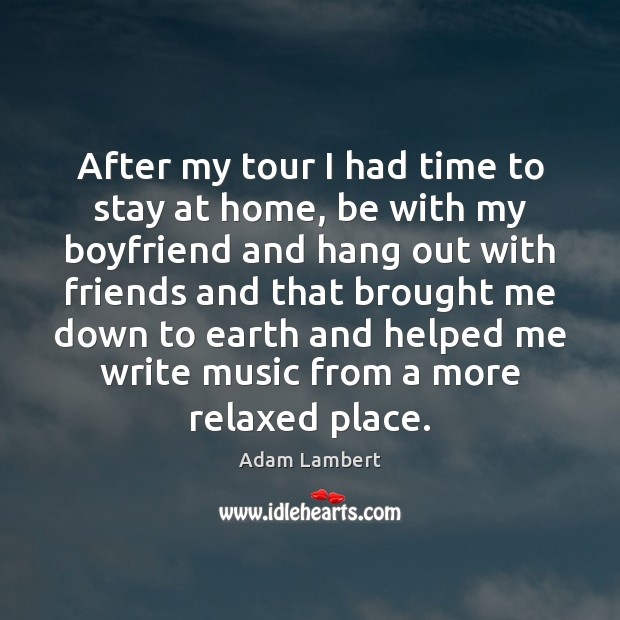 After my tour I had time to stay at home, be with Adam Lambert Picture Quote