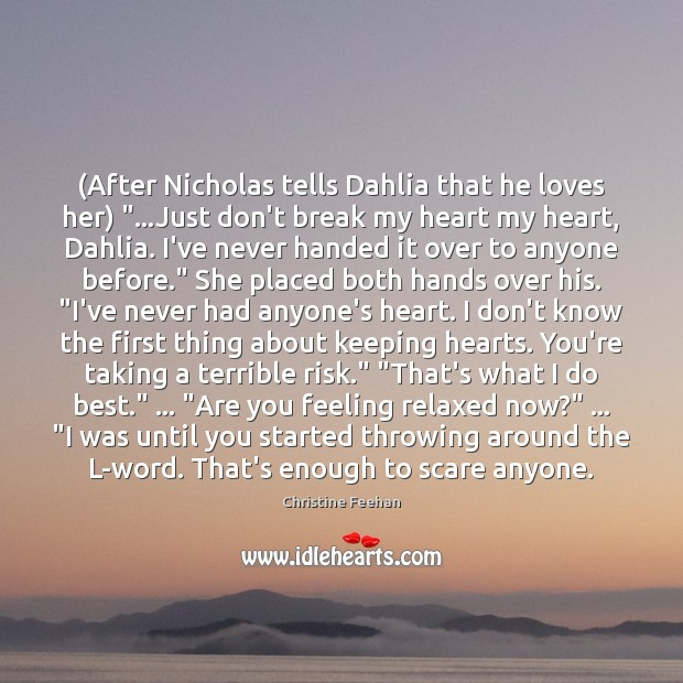 """(After Nicholas tells Dahlia that he loves her) """"…Just don't break my Christine Feehan Picture Quote"""