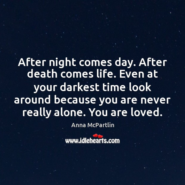 Image, After night comes day. After death comes life. Even at your darkest