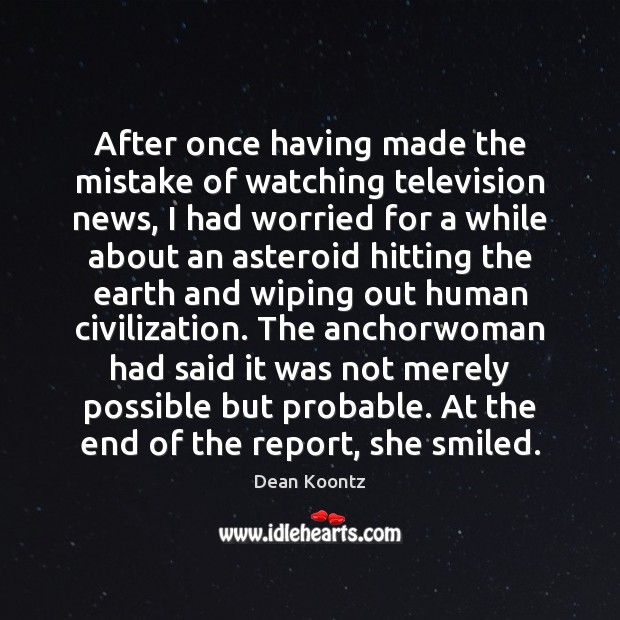 After once having made the mistake of watching television news, I had Dean Koontz Picture Quote