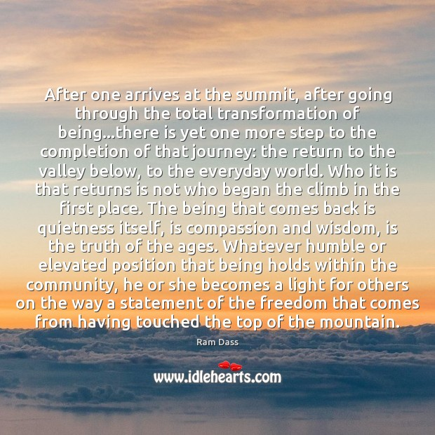 After one arrives at the summit, after going through the total transformation Ram Dass Picture Quote