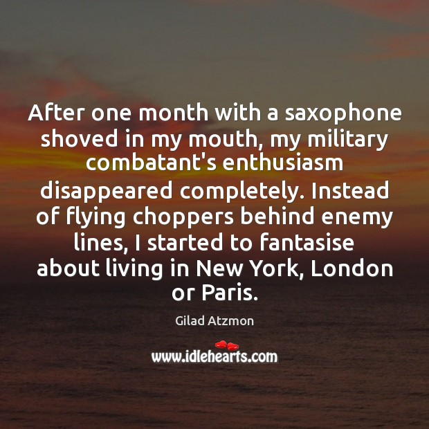 After one month with a saxophone shoved in my mouth, my military Image