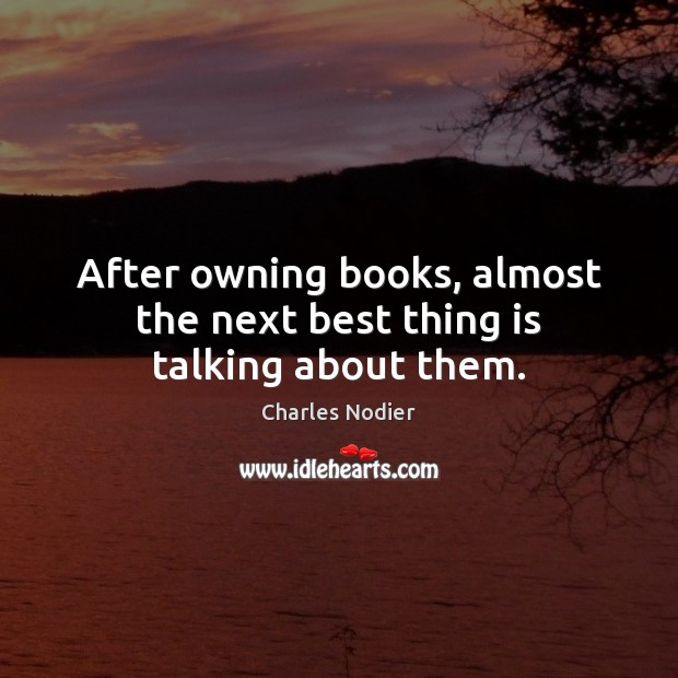 Image, After owning books, almost the next best thing is talking about them.