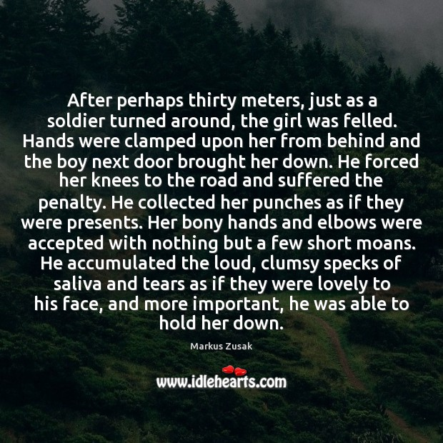 After perhaps thirty meters, just as a soldier turned around, the girl Markus Zusak Picture Quote