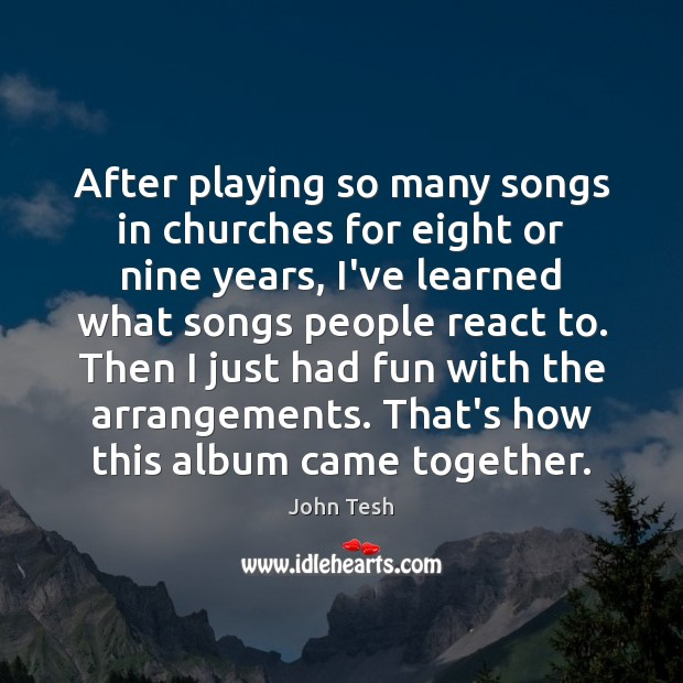 After playing so many songs in churches for eight or nine years, Image