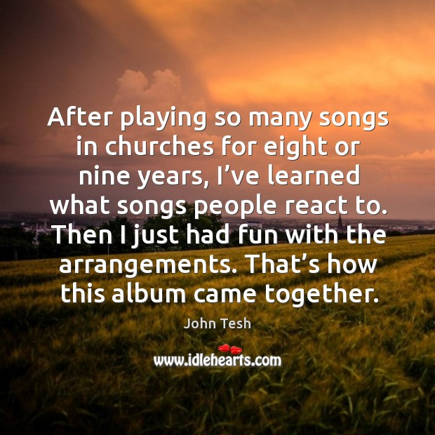 After playing so many songs in churches for eight or nine years John Tesh Picture Quote