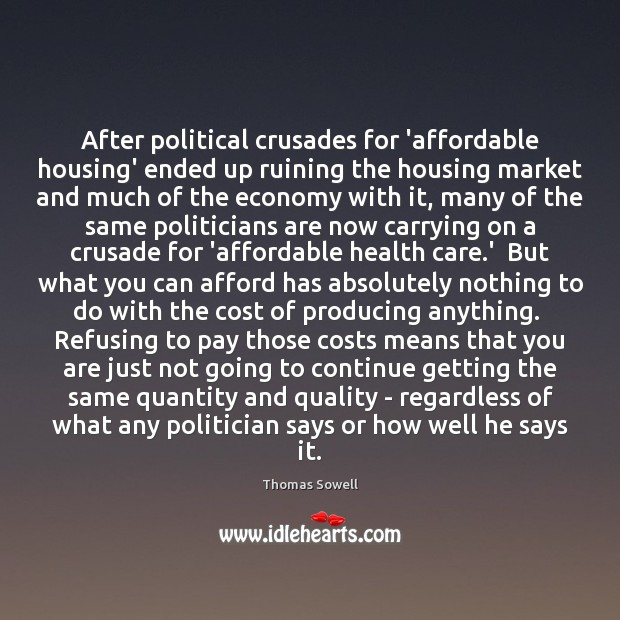 After political crusades for 'affordable housing' ended up ruining the housing market Thomas Sowell Picture Quote