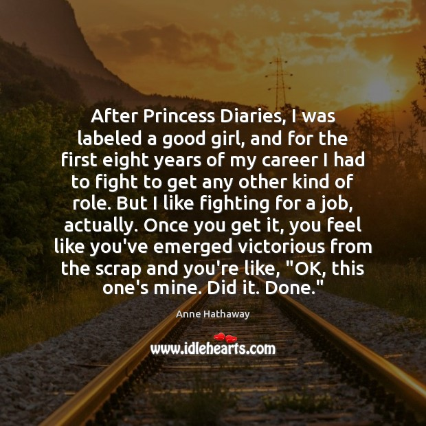 After Princess Diaries, I was labeled a good girl, and for the Anne Hathaway Picture Quote