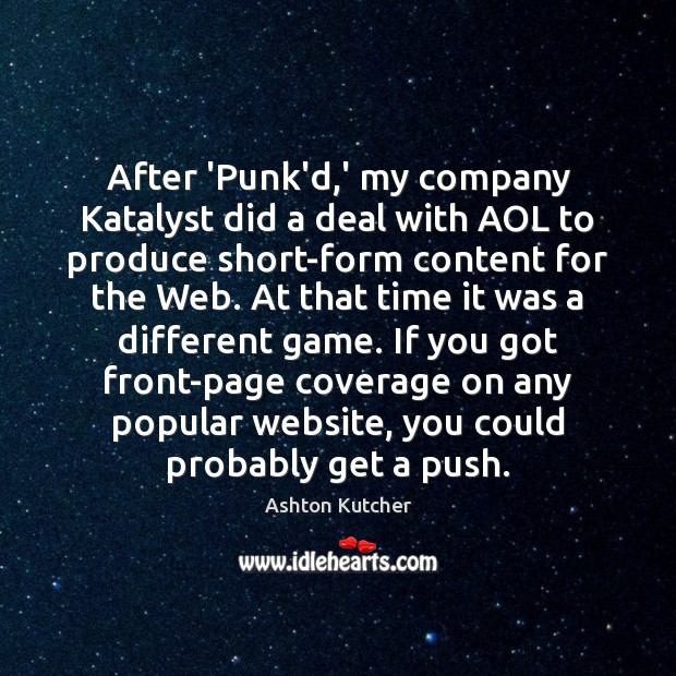 Image, After 'Punk'd,' my company Katalyst did a deal with AOL to