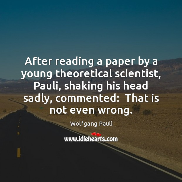 After reading a paper by a young theoretical scientist, Pauli, shaking his Image