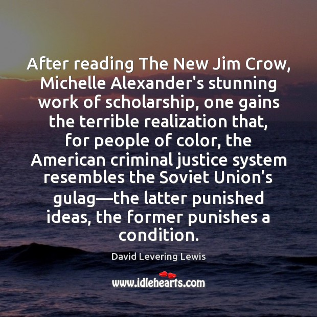 After reading The New Jim Crow, Michelle Alexander's stunning work of scholarship, David Levering Lewis Picture Quote