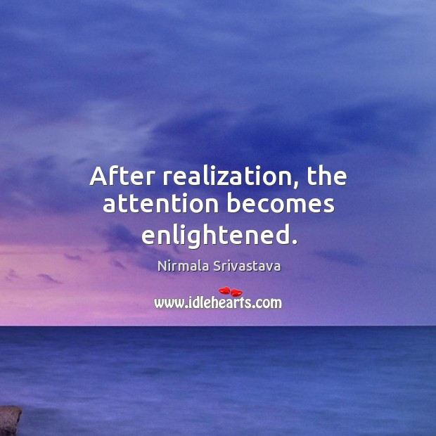 After realization, the attention becomes enlightened. Image