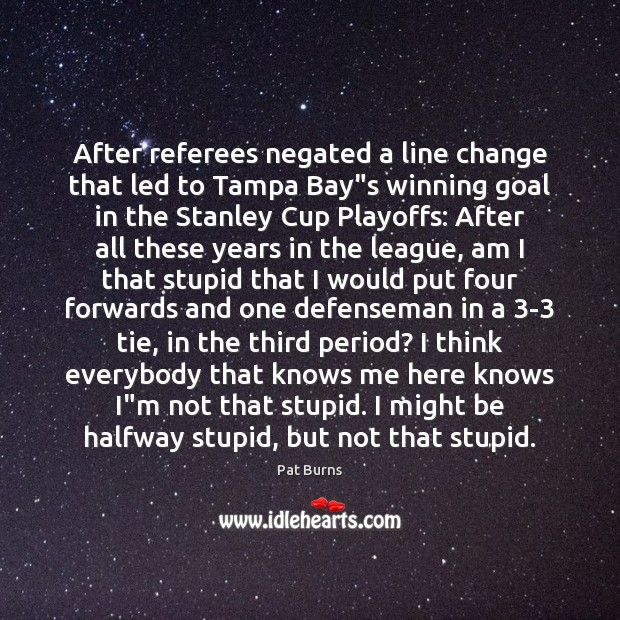 "After referees negated a line change that led to Tampa Bay""s Goal Quotes Image"