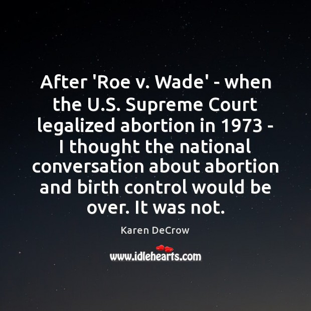 After 'Roe v. Wade' – when the U.S. Supreme Court legalized Image