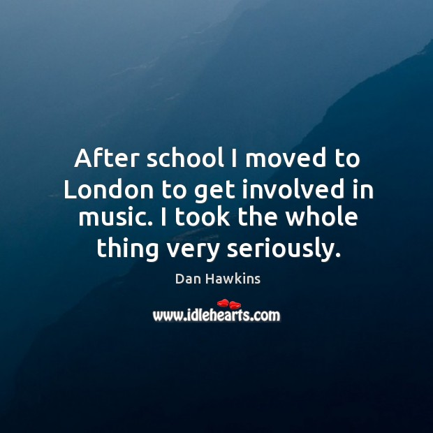 Image, After school I moved to london to get involved in music. I took the whole thing very seriously.