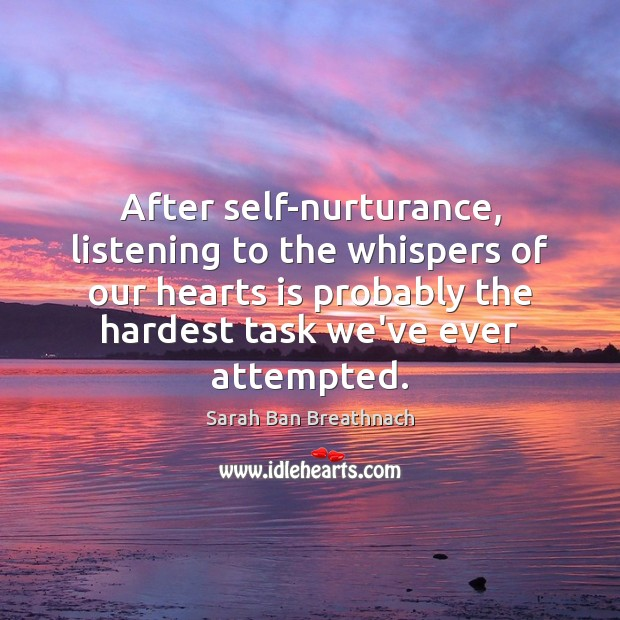 After self-nurturance, listening to the whispers of our hearts is probably the Sarah Ban Breathnach Picture Quote