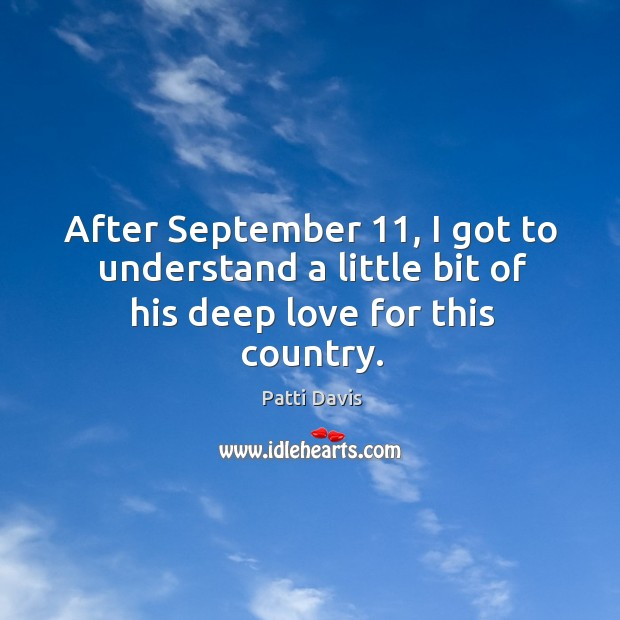 After september 11, I got to understand a little bit of his deep love for this country. Image