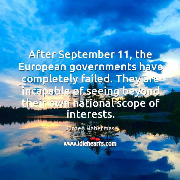 After september 11, the european governments have completely failed. Jurgen Habermas Picture Quote