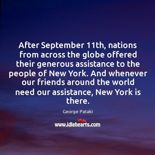 After september 11th, nations from across the globe offered their generous assistance to the people of new york. George Pataki Picture Quote