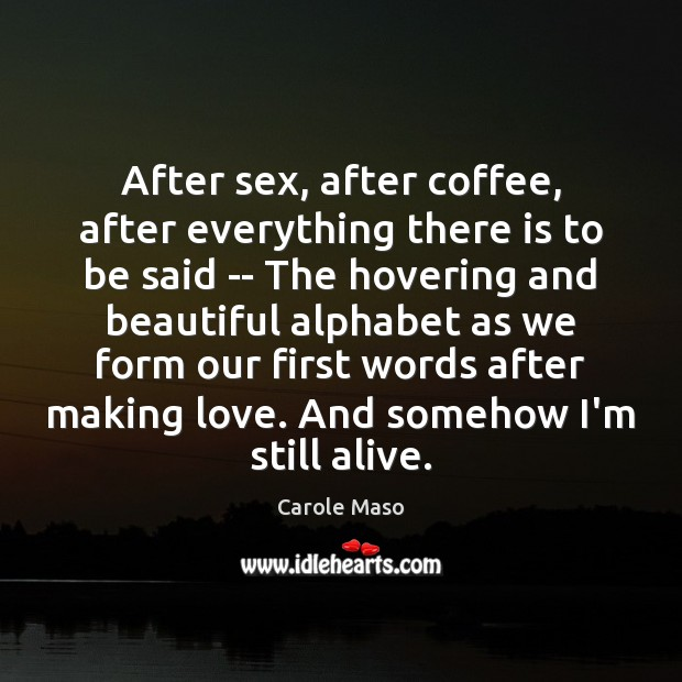 Image, After sex, after coffee, after everything there is to be said —
