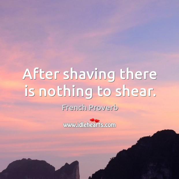 Image, After shaving there is nothing to shear.
