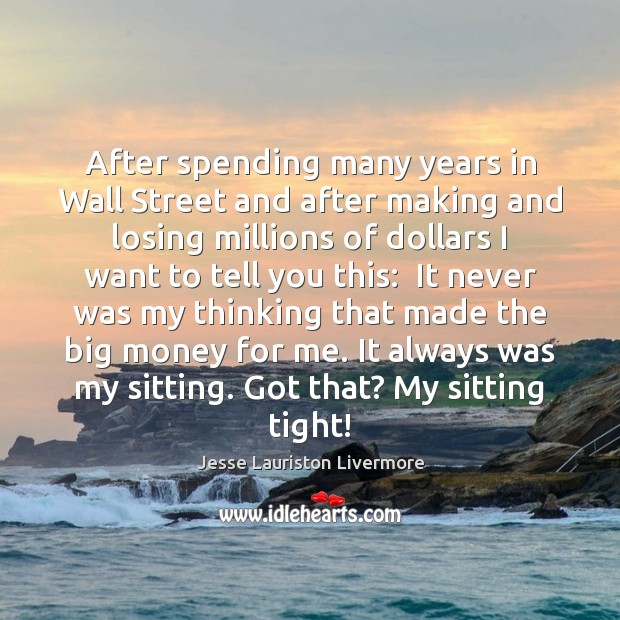 After spending many years in Wall Street and after making and losing Jesse Lauriston Livermore Picture Quote
