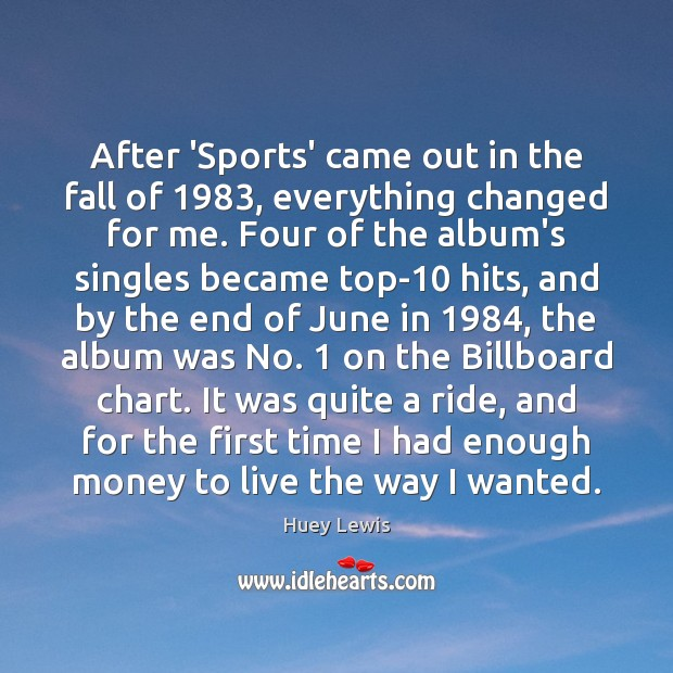 After 'Sports' came out in the fall of 1983, everything changed for me. Image