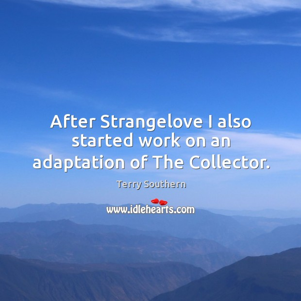 Image, After strangelove I also started work on an adaptation of the collector.