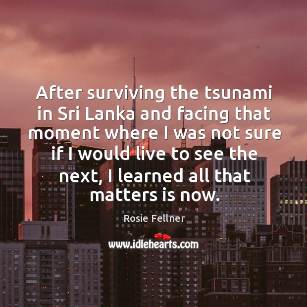 After surviving the tsunami in Sri Lanka and facing that moment where Image