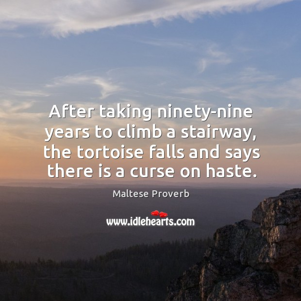 Image, After taking ninety-nine years to climb a stairway, the tortoise falls and says there is a curse on haste.
