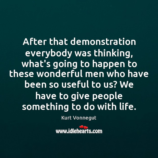 After that demonstration everybody was thinking, what's going to happen to these Kurt Vonnegut Picture Quote