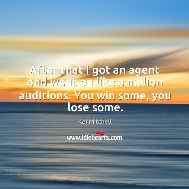 Kel Mitchell Picture Quote image saying: After that I got an agent and went on like a million auditions. You win some, you lose some.