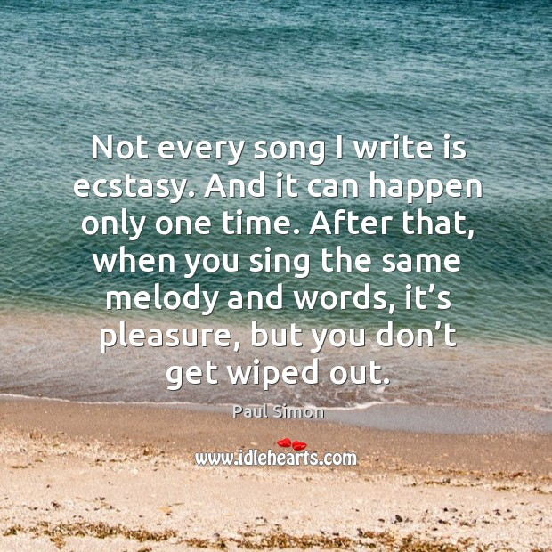 After that, when you sing the same melody and words, it's pleasure, but you don't get wiped out. Image