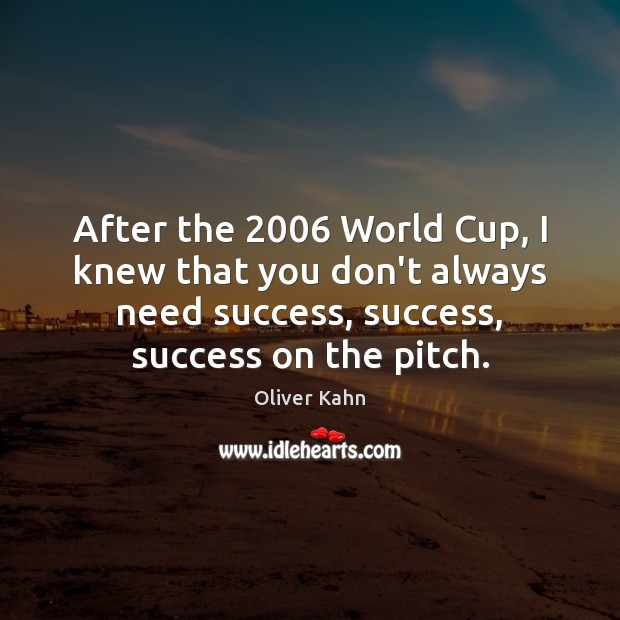 After the 2006 World Cup, I knew that you don't always need success, Image