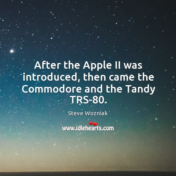 After the apple ii was introduced, then came the commodore and the tandy trs-80. Image