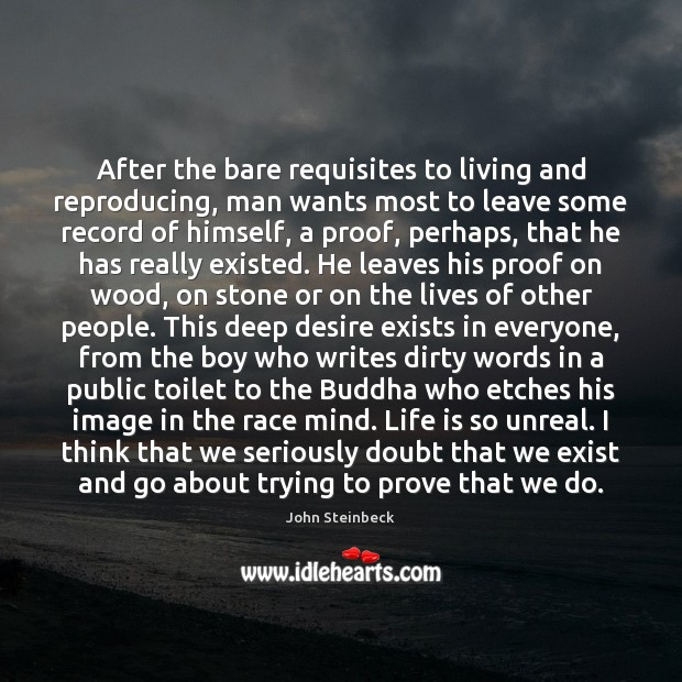 After the bare requisites to living and reproducing, man wants most to John Steinbeck Picture Quote