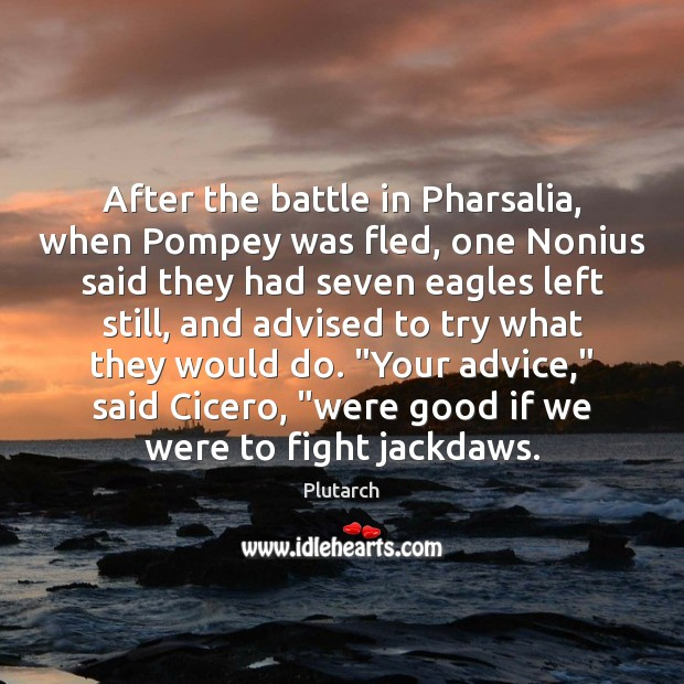 Image, After the battle in Pharsalia, when Pompey was fled, one Nonius said