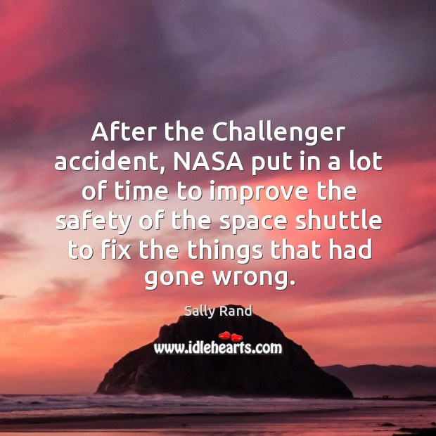 After the challenger accident, nasa put in a lot of time to improve the safety. Image