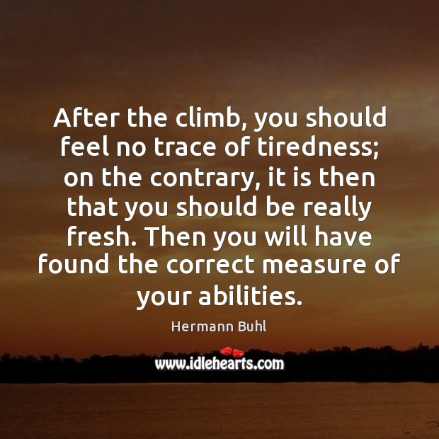 After the climb, you should feel no trace of tiredness; on the Image