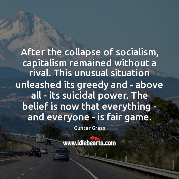 After the collapse of socialism, capitalism remained without a rival. This unusual Image