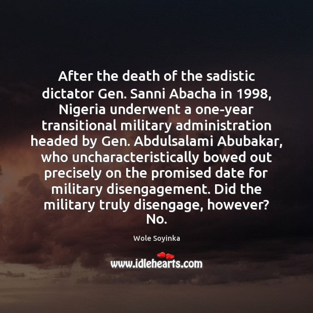 After the death of the sadistic dictator Gen. Sanni Abacha in 1998, Nigeria Wole Soyinka Picture Quote