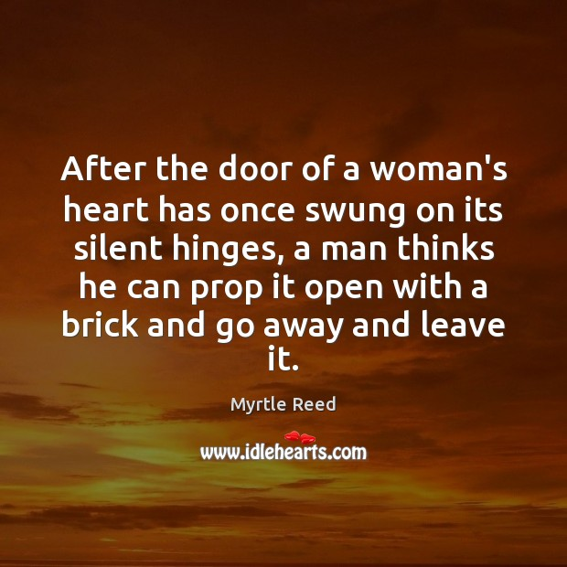 After the door of a woman's heart has once swung on its Myrtle Reed Picture Quote