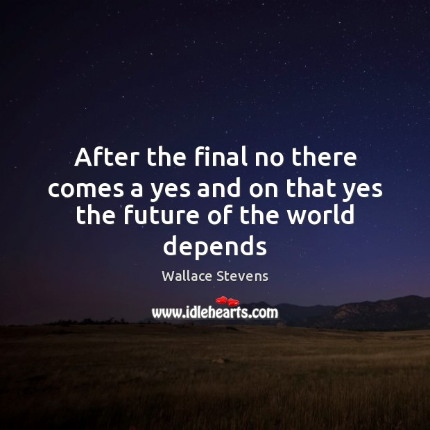 After the final no there comes a yes and on that yes the future of the world depends Image