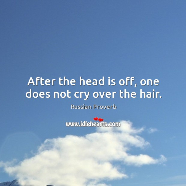 Image, After the head is off, one does not cry over the hair.