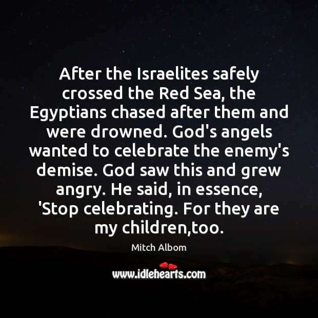 After the Israelites safely crossed the Red Sea, the Egyptians chased after Mitch Albom Picture Quote